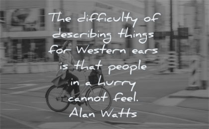 stress quotes difficulty describing things western ears people hurry cannot feel alan watts wisdom woman cycle