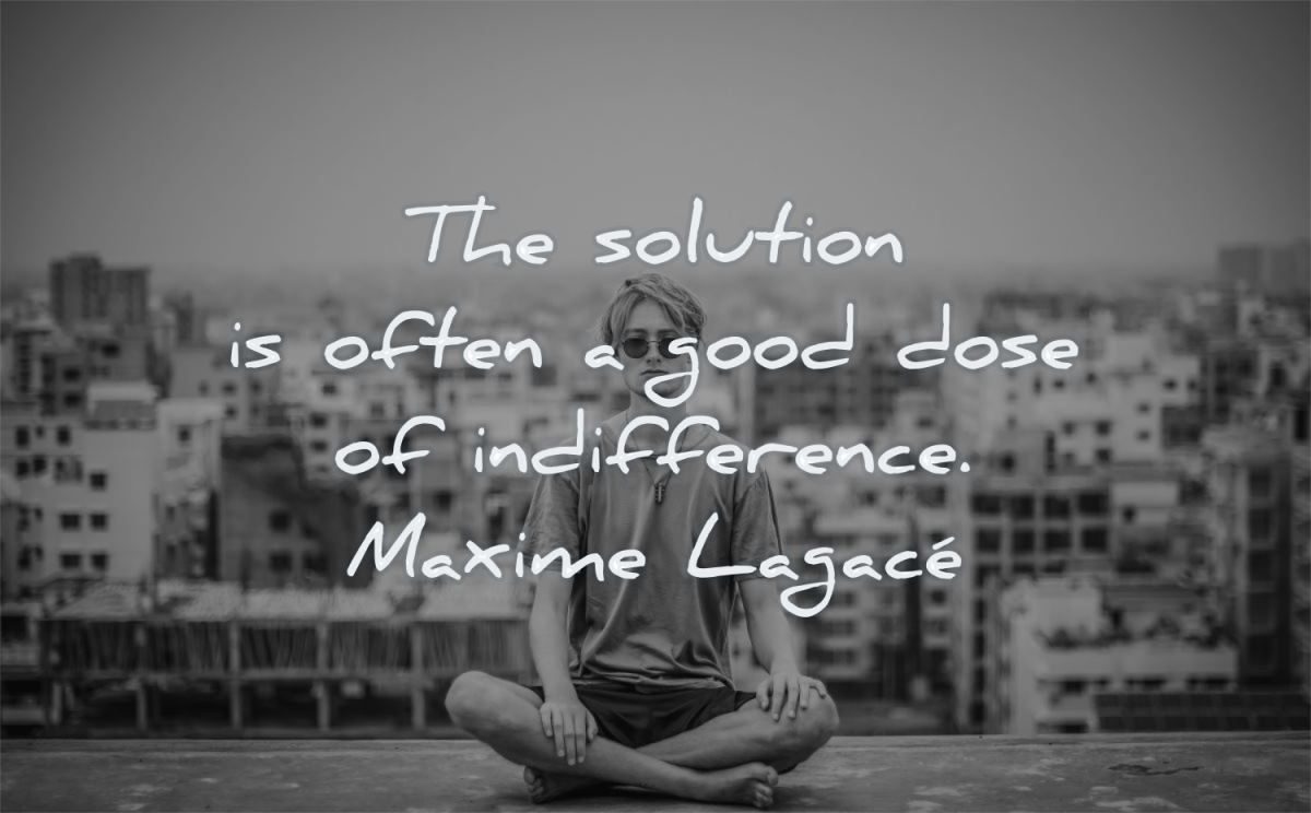stress quotes solution often good dose indifference maxime lagace wisdom man meditation