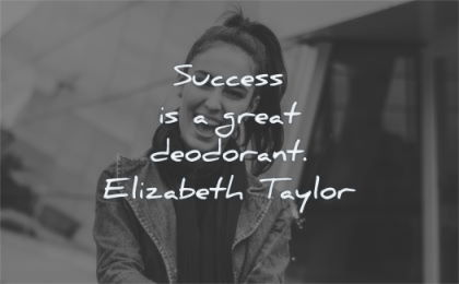 success quotes great deodorant elizabeth taylor wisdom woman