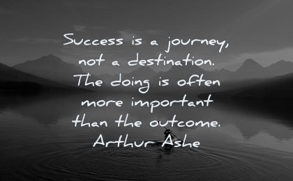 success quotes journey not destination doing often more important than outcome arthur ashe wisdom kayak lake nature