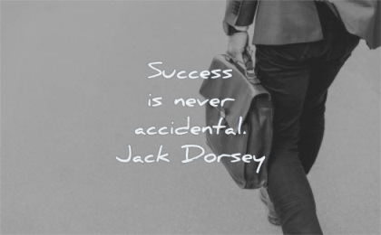 success quotes never accidental jack dorsey wisdom man walking