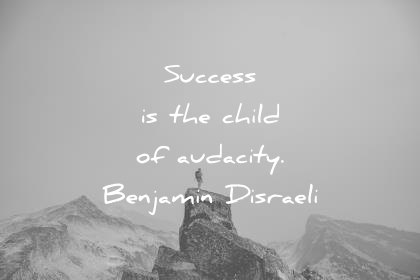 success quotes is the child of audacity benjamin disraeli wisdom