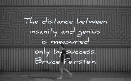 success quotes distance between insanity genius measured bruce feirstein wisdom man walking
