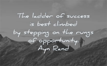 success quotes ladder best climbed stepping rungs opportunity ayn rand wisdom mountain hiking