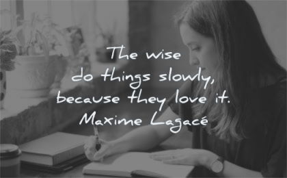 success quotes wise things slowly because they love maxime lagace wisdom woman writing