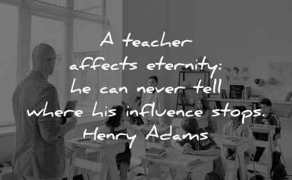 teacher quotes affects eternity can never tell where influence stops henry adams wisdom