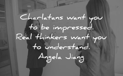 teacher quotes charlatans want impressed real thinkers understand angela jiang wisdom