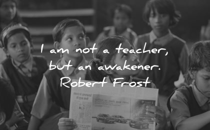 teacher quotes awakener robert frost wisdom