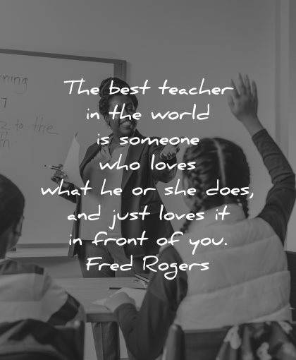teacher quotes best world someone loves front you fred rogers wisdom