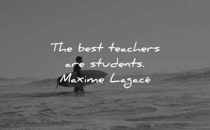 teacher quotes best students maxime lagace wisdom