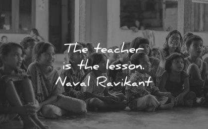 teacher quotes the lesson naval ravikant wisdom