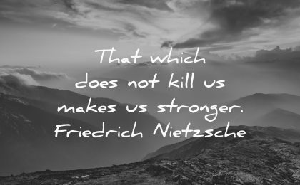 that which does not kill makes stronger friedrich nietzsche wisdom nature mountains