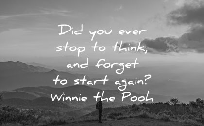 thinking quotes ever stop think forget start again winnie the pooh wisdom nature man landscape