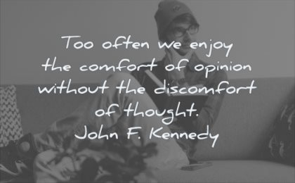 thinking quotes too often enjoy comfort opinion without discomfort though john f kennedy wisdom man book sitting