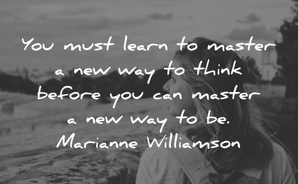 thinking quotes must learn master way think before can master way marianne williamson wisdom woman