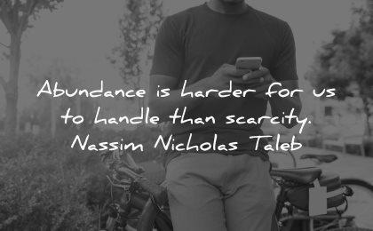 thought of the day abundance harder handle scarcity nassim nicholas taleb wisdom quotes man smartphone