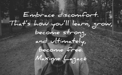 thought of the day embrace discomfort learn grow become strong ultimately free maxime lagace wisdom man