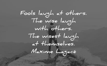 thought of the day fools laugh others wise wisest themselves maxime lagace wisdom man nature