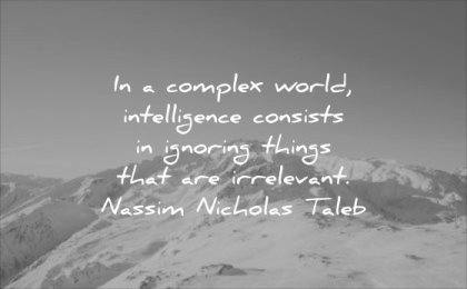 thought of the day complex world intelligence consists ignoring things irrelevant nassim nicholas taleb wisdom