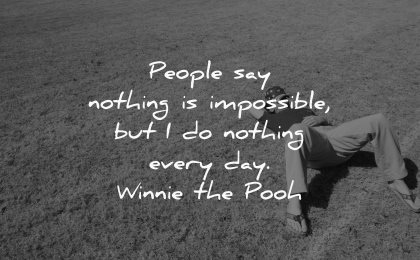 thought of the day people say nothing impossible every winnie the pooh wisdom man laying grass