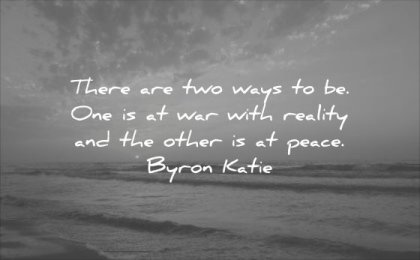 thought of the day there are two ways be one war with reality other peace byron katie wisdom