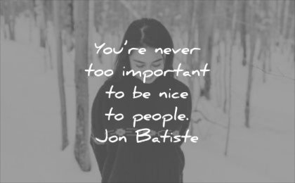 thought of the day you never too important be nice people jon batiste wisdom