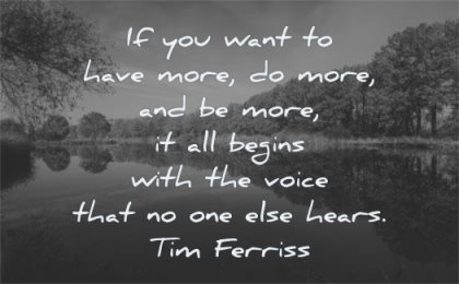 tim ferriss quotes you want have more all beings with voice that else hears wisdom water lake nature