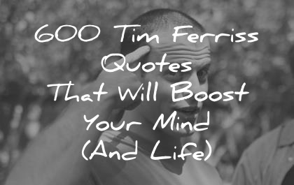 tim ferriss quotes that will boost your mind and life wisdom quotes