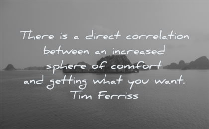 tim ferriss quotes there direct correlation between increased sphere comfort getting what you want wisdom water island sea nature