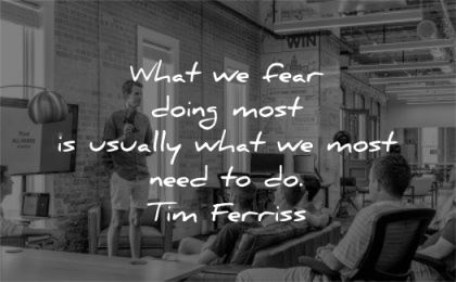 tim ferriss quotes what fear doing most usually need wisdom man speaking