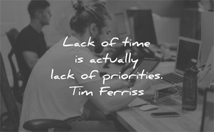 time quotes lack actually lack priorities tim ferriss wisdom man tablet