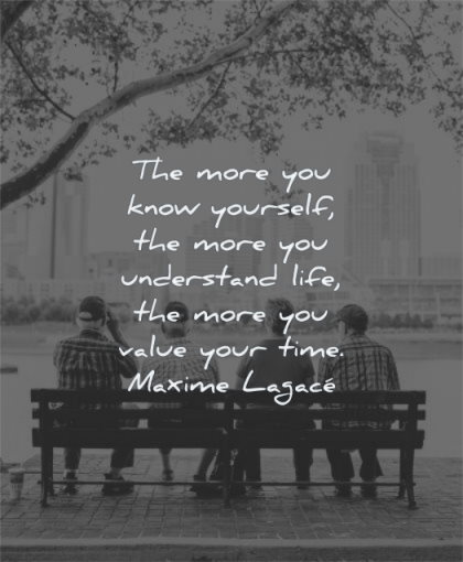 time quotes more know yourself your understand life value maxime lagace wisdom bench sitting men tree