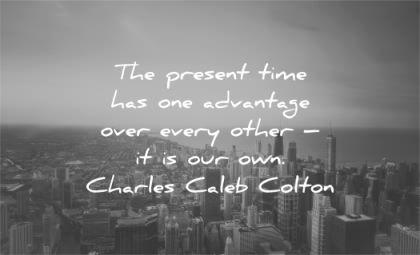 time quotes present advantage over every other charles caleb colton wisdom city sun
