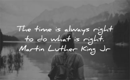 time quotes always right what martin luther king jr wisdom woman lake nature