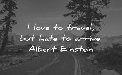 travel quotes love hate arrive albert einstein wisdom yosemite nature road car