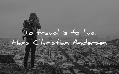 travel quotes live hans christian andersen wisdom city