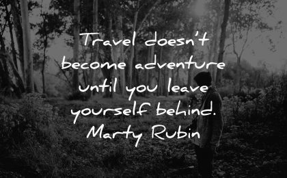 travel quotes doesnt become adventure until leave yourself behind marty rubin wisdom man nature walking