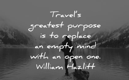 travel quotes travels greatest purpose replace empty mind open william hazlitt wisdom man nature lake thinking