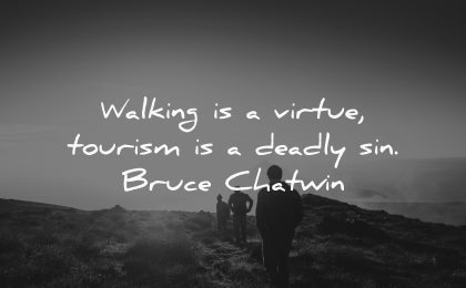 travel quotes walking virtue tourism deadly sin bruce chatwin wisdom man hiking nature