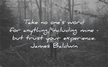 trust quotes take ones word anthing including mine your experience james baldwin wisdom man forest looking