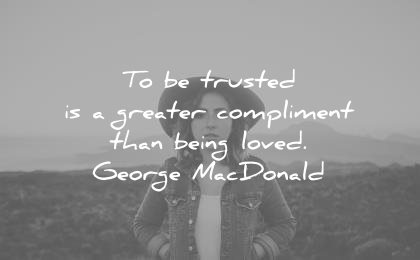 trust quotes trusted greater compliment than being loved george macdonald wisdom