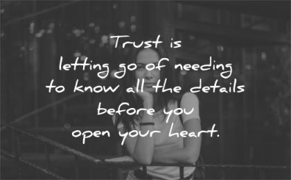 trust quotes letting go needing details before you open your heart wisdom