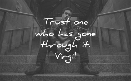 trust quotes one who has gone through virgil wisdom man sitting stairs