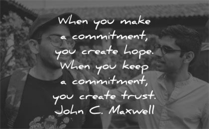 trust quotes when you make commitment create hope keep john maxwell wisdom friends men