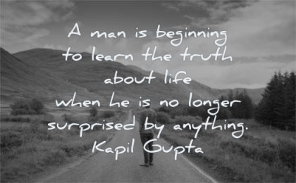 truth quotes man beginning learn about life when longer surprised anything kapil gupta wisdom alone path