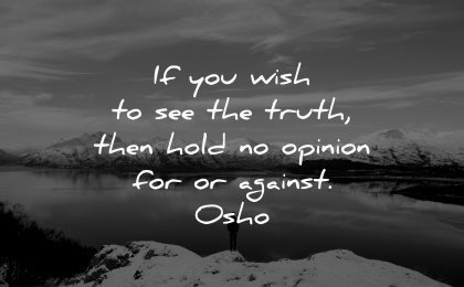 truth quotes wish see hold opinion against osho wisdom nature