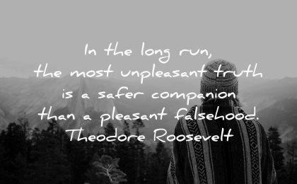 truth quotes long run unpleasant safer companion pleasant falsehood theodore roosevelt wisdom woman nature