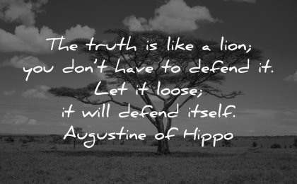 truth quotes like lion dont have defend loose will depend itself augustine hippo wisdom tree savanna