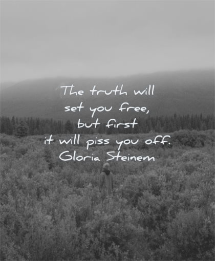 truth quotes truth will set you free first will piss off gloria steinem wisdom fields man alone