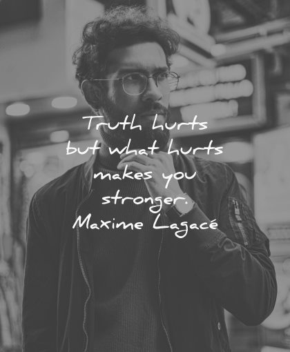 truth quotes makes you stronger maxime lagace wisdom man